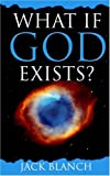What If God Exists?, Jack Blanch, 1414103727