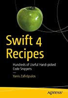 Swift 4 Recipes: Hundreds of Useful Hand-picked Code Snippets Front Cover