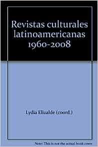 Revistas culturales latinoamericanas 1960-2008: Lydia Elizalde (coord