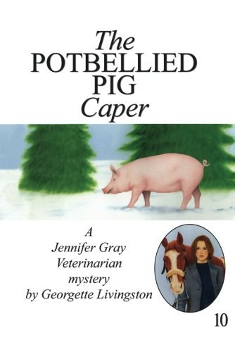 The Potbellied Pig Caper (A Jennifer Gray Veterinarian Mystery Book 10)