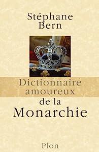 Dictionnaire amoureux de la monarchie par Stéphane Bern