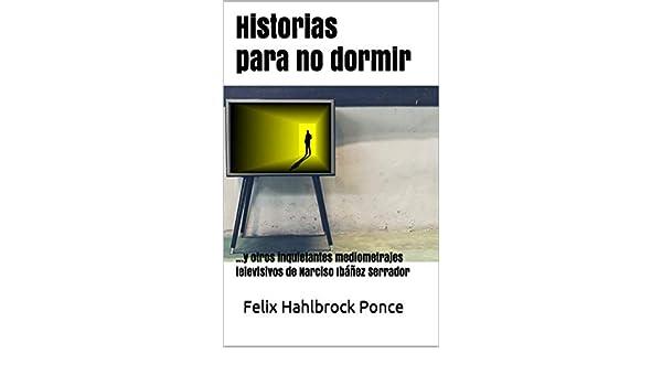 Historias para no dormir: …y otros inquietantes mediometrajes televisivos de Narciso Ibáñez Serrador eBook: Hahlbrock Ponce, Felix: Amazon.es: Tienda Kindle