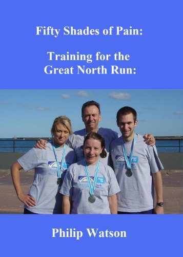 Fifty Shades of Pain: Training for the Great North Run (Philip Watson)