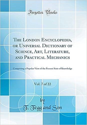 ผลการค้นหารูปภาพสำหรับ London Encyclopedia : Universal Dictionary : Science Art, Literature and Practical Mechanics