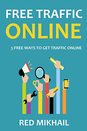 FREE TRAFFIC ONLINE: 5 FREE WAYS TO GET TRAFFIC ONLINE - Updated for 2015 - Google and more - With References