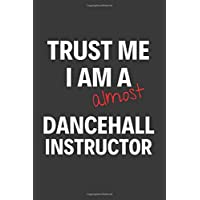 Trust Me I Am Almost A Dancehall Instructor: