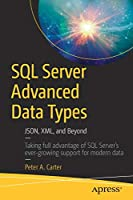 SQL Server Advanced Data Types: JSON, XML, and Beyond Front Cover