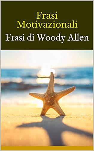 Amazon Com Frasi Motivazionali Frasi Di Woody Allen Italian