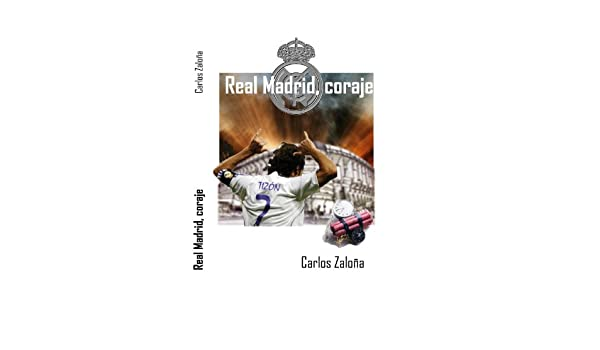 Amazon.com: Real Madrid, coraje (Spanish Edition) eBook: Carlos Zaloña: Kindle Store