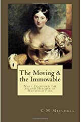 The Moving & the Immovable: Mary Crawford the Second Heroine of Mansfield Park (Mansfield Park Adventures) (Volume 2) Paperback