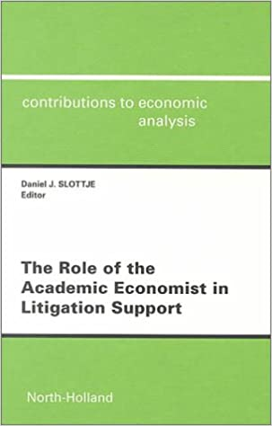 The Role of the Academic Economist in Litigation Support (Contributions to Economic Analysis)