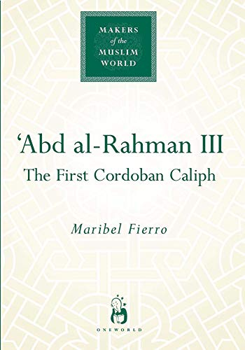 'Abd al-Rahman III: The First Cordoban Caliph (Makers of...