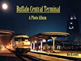 Buffalo Central Terminal : A Photo Album, Kraemer, Ken, 0974306010