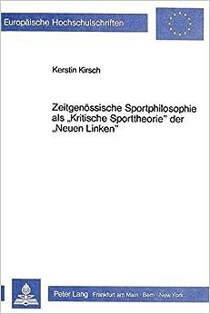 Zeitgenoessische Sportphilosophie ALS -Kritische Sporttheorie- Der -Neuen Linken-: Ansaetze Zu Einer -Kritik Der Kritik- (Europaeische Hochschulschriften / European University Studie)