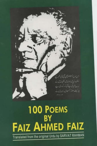100 Poems by Faiz Ahmed Faiz, 1911-1984 Translated from the Original Urdu