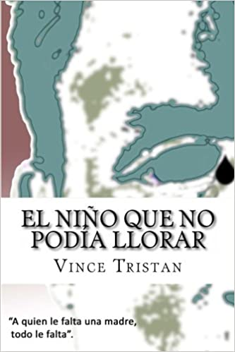El niño que no podía llorar (Spanish Edition): Vince Tristan: 9781481092197: Amazon.com: Books