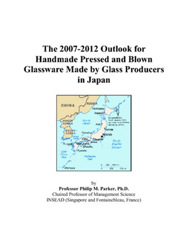 (The 2007-2012 Outlook for Handmade Pressed and Blown Glassware Made by Glass Producers in Japan)