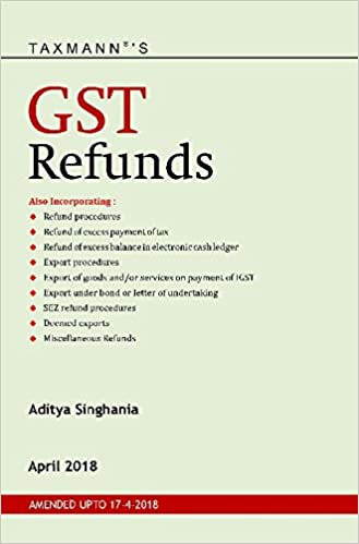 GST Refunds (Amended upto 17-4-2018) (April 2018 Edition)