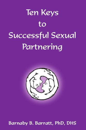 Ten Keys to Successful Sexual Partnering: Includes ''Notes on Risk-Reductive Sexual (Keys To A Successful Marriage)