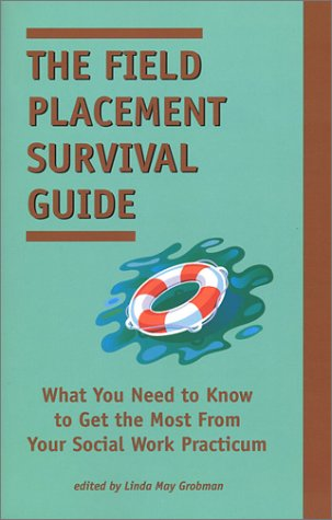 The Field Placement Survival Guide: What You Need to Know to Get the Most from Your Social Work Practicum (Best of the New Social Worker, 2)