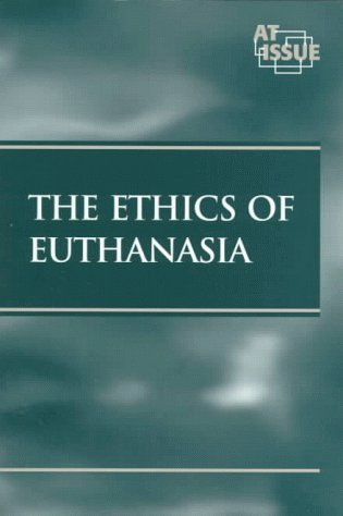 The Ethics of Euthanasia (At Issue series)