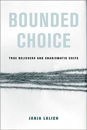 Bounded Choice: True Believers and Charismatic Cults by Janja Lalich