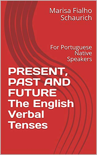 PRESENT, PAST AND FUTURE   The English Verbal Tenses: For Portuguese Native Speakers (Verbs in English Book 1)