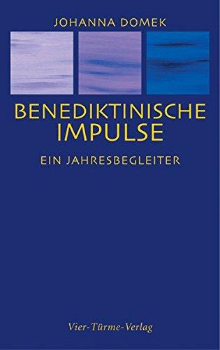 Benediktinische Impulse: Ein Jahresbegleiter Gebundenes Buch – 19. Januar 2007 Johanna Domek Vier Türme 3878682972 NU-KAQ-00436102