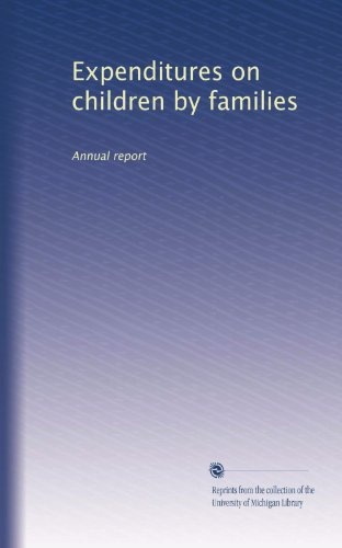 Expenditures on children by families: Annual report