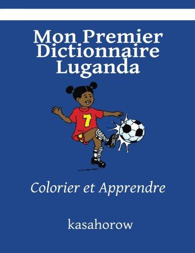 Mon Premier Dictionnaire Luganda: Colorier et Apprendre (kasahorow Francais Luganda)  [kasahorow] (Tapa Blanda)