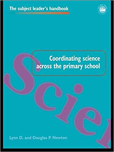 Coordinating Science Across the Primary School (Subject Leaders' Handbooks) by Newton Lynn D Newton Douglas P Newton Douglas P. (1998-04-01)