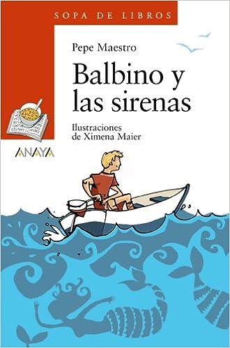 Balbino Y Las Sirenas (literatura Infantil (6-11 Años) - Sopa De Libros) Epub Descarga gratuita