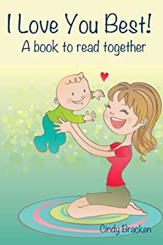 I Love You Best:  A Book To Read Together (Rhyming Books For Children) by [Bracken, Cindy]