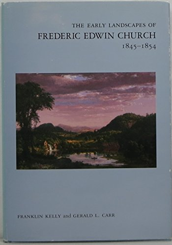 Early American Arts (The Early Landscapes of Frederic Edwin Church, 1845-1854 (Anne Burnett Tandy Lectures in American Civilization))