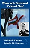 img - for When India Dismissed It's Naval Chief: The Admiral Vishnu Bhagwat episode book / textbook / text book