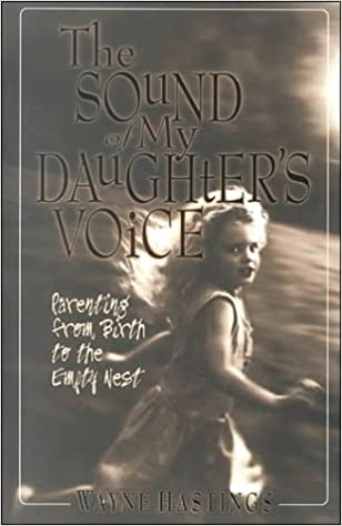 Kostenlose PDF-Bücher zum Herunterladen The Sound of My Daughter's Voice: Parenting from Birth to the Empty Nest auf Deutsch