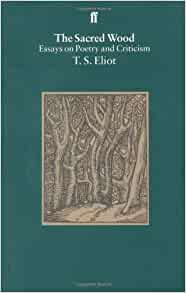 eliot the sacred wood essays on poetry and criticism Eliot's give me a topic in research paper essay on playwright philip massinger the sacred wood essays on poetry and criticism from the sacred wood eliot, t.