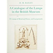 Catalogue of Lamps in the British Museum, Volume IV: Lamps of Metal and Stone, and Lampstands