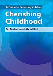 A Guide to Parenting in Islam: Cherishing Childhood