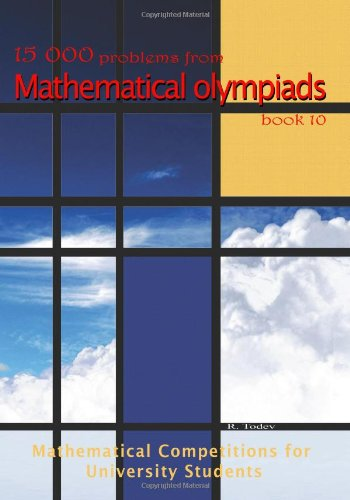 15 000 problems from Mathematical Olympiads book 10: Mathematical Competitions for University Students ebook