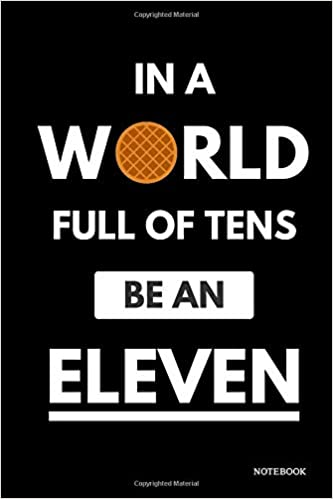 In A World Full Of Tens Be An Eleven Notebook: Stranger ...