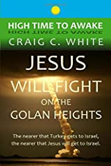 Jesus will fight on the Golan Heights: The nearer that Turkey gets to Israel,  the nearer that Jesus will get to Israel (High Time to Awake) (Volume 17) Paperback