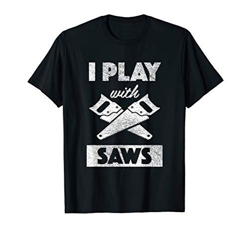 - I Play With Saws Carpenter Builder Lumberjack Timber Tshirt