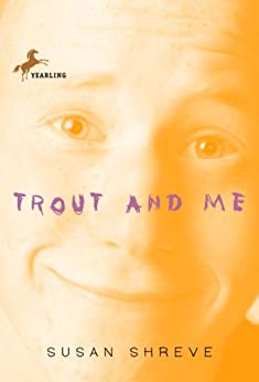 Trout and Me by [Shreve, Susan]