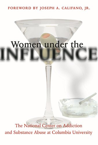 Women under the Influence (National Center On Addiction And Substance Abuse Study)