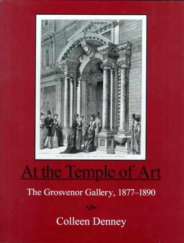 At the Temple of Art: The Grosvenor Gallery, 1877-1890