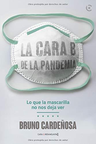 La cara B de la pandemia: Lo que la mascarilla no nos deja ver: Amazon.es: Cardeñosa, Bruno: Libros