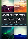 A Garden for the Mind Waters Body + Spirit