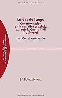 Líneas de fuego: Género y nación en la narrativa española durante la Guerra Civil (