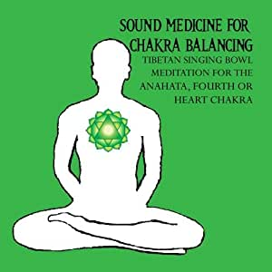 Sound Medicine for Chakra Balancing Singing Bowl Meditation for the Anahata, Fourth or Heart Chakra